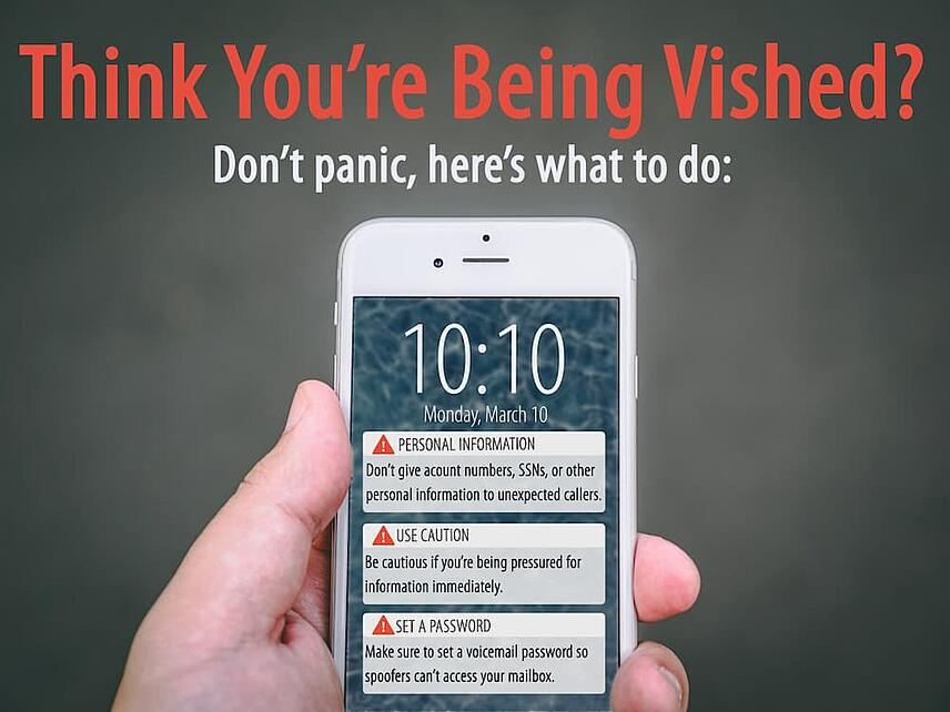 Vishing Infographic. A hand is holding an iPhone displaying notifications that give tips to prevent vishing. Tip 1: don't give account numbers, SSNs, or other personal information to unexpected callers. Tip 2: Be cautious if you're being pressured for information immediately. Tip 3: make sure to set a voicemail password so spoofers can't access your mailbox.