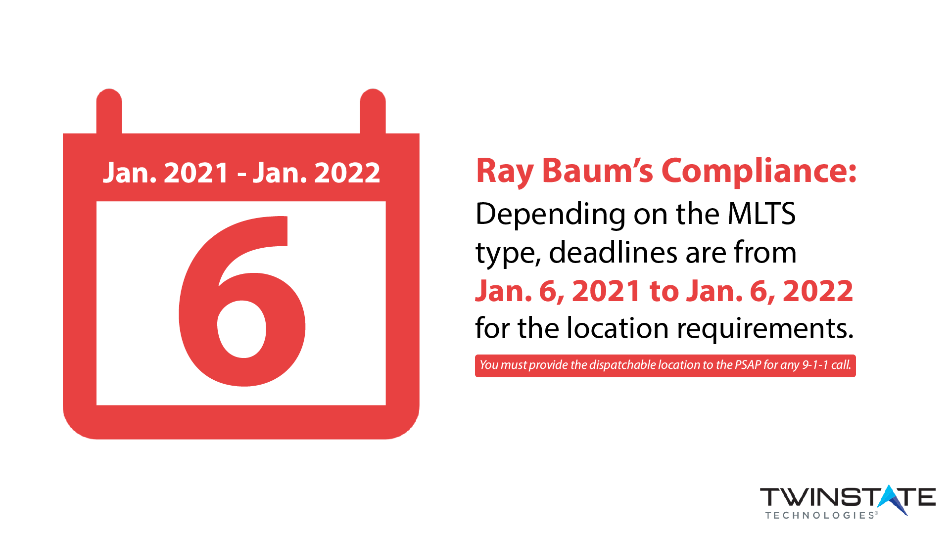 The deadline for compliance with ray baum's location requirement ranges from January 6, 2021 - January 6, 2022 depending on the type of MLTS. (red text with calendar graphic)