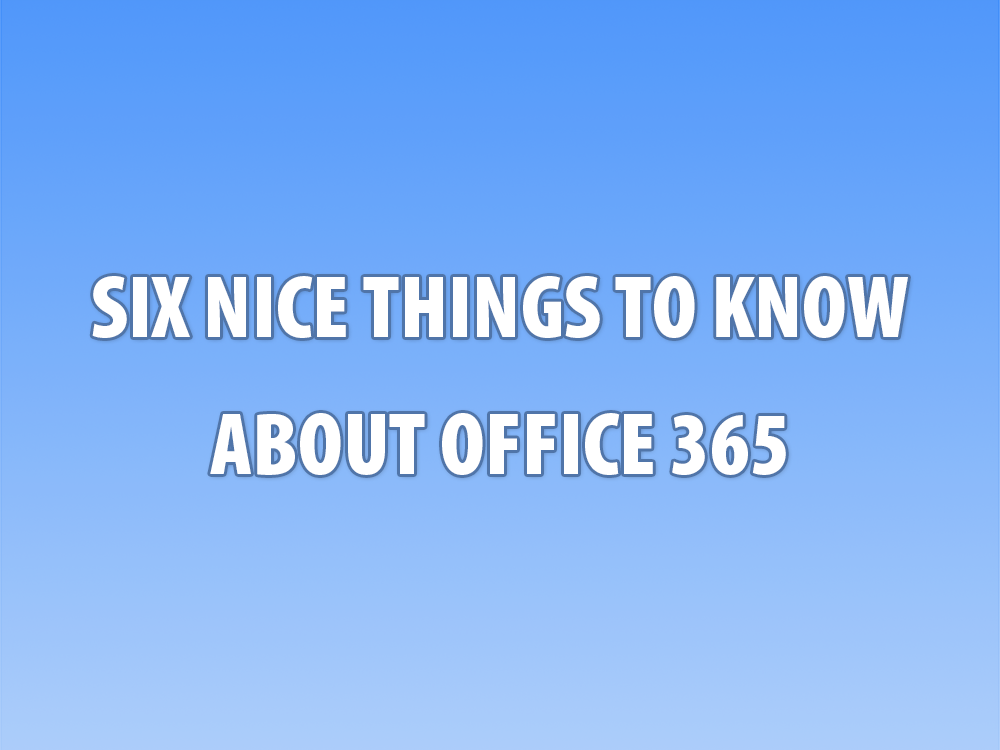 Office 365 FAQs: 6 Nice Things to Know About O365