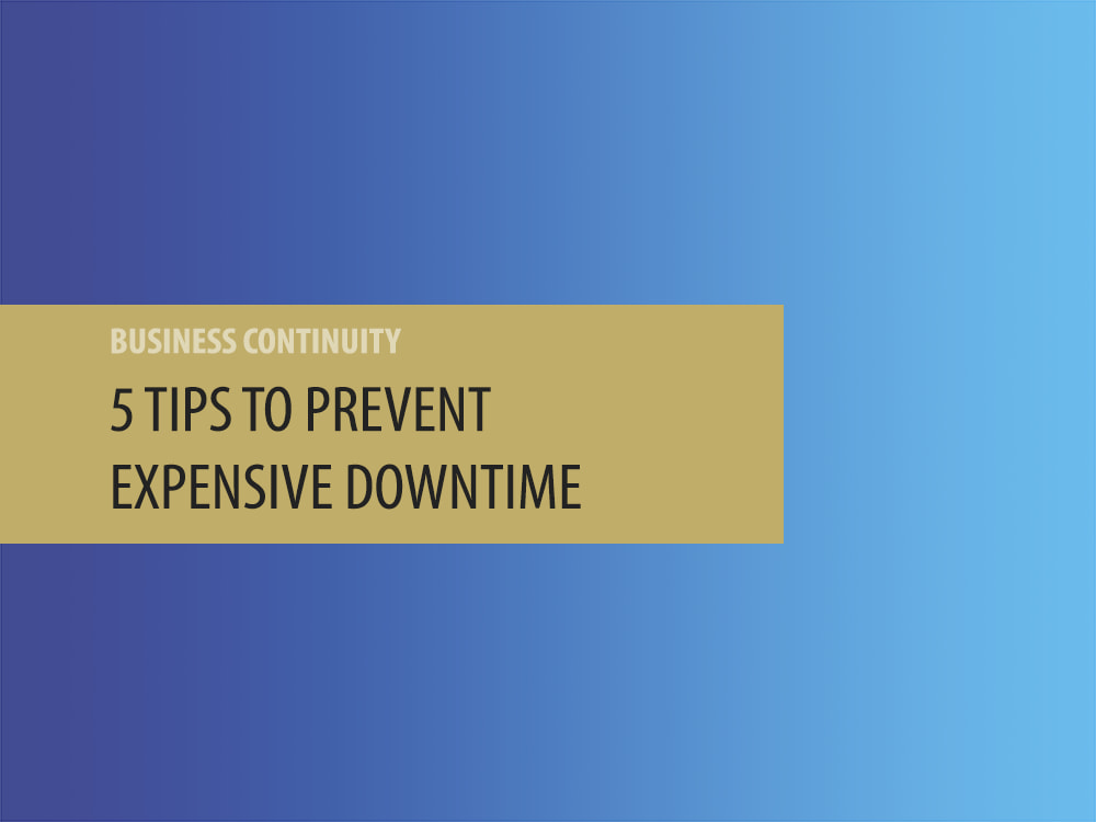 Continuity of Operations: 5 Tips to Prevent Expensive Downtime