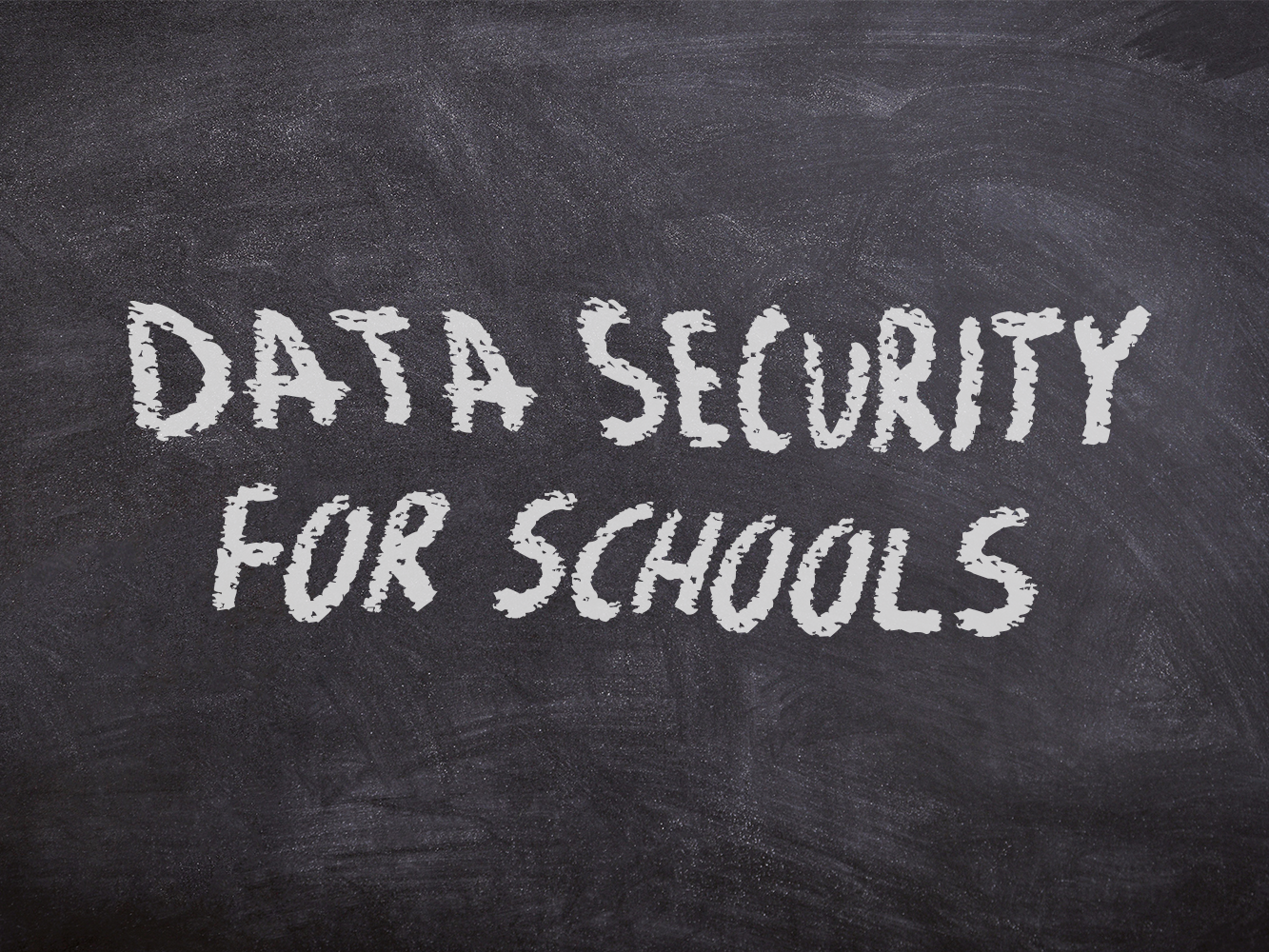 School Data Breaches: Understanding Your 4 Biggest Risks  and What You Can Do About Them