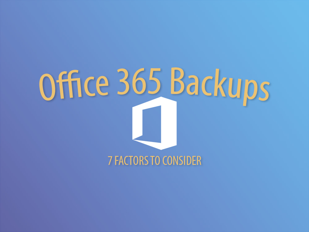 Online Backups for Office 365: 7 Things You Must Know