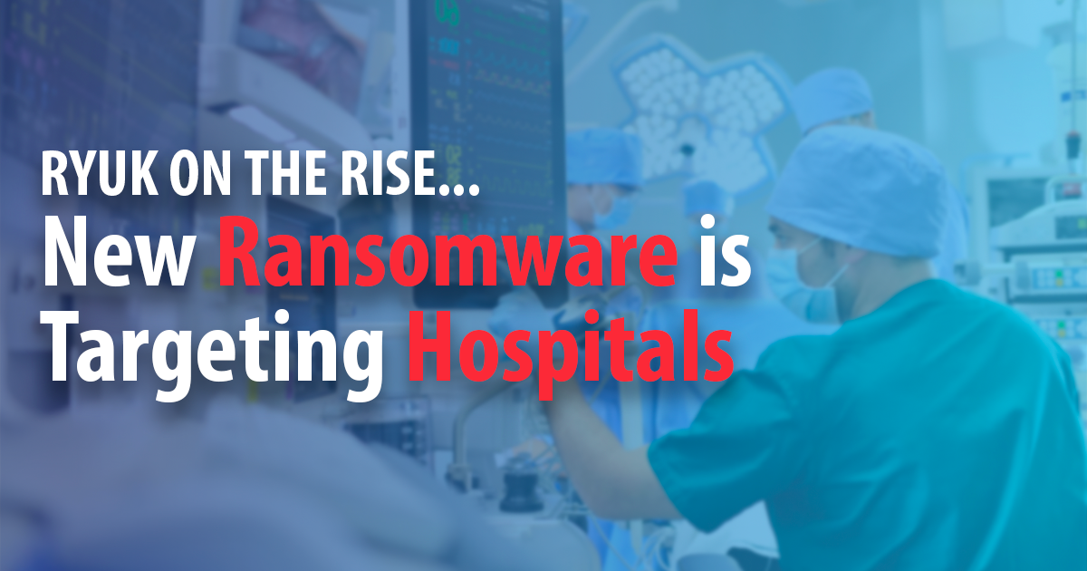 What is Ryuk? The New Ransomware Targeting Hospitals